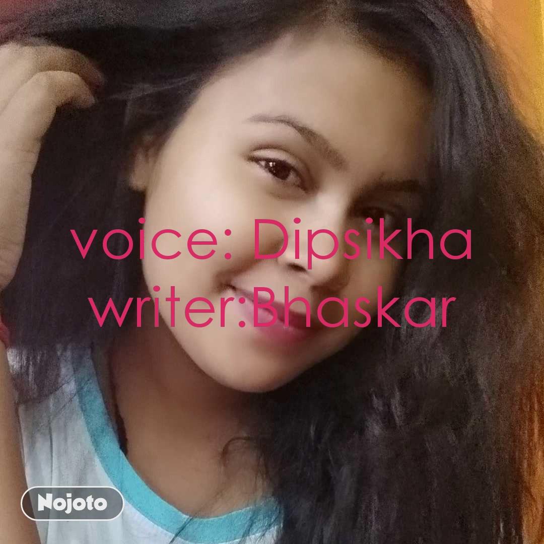 voice: Dipsikha writer:Bhaskar
