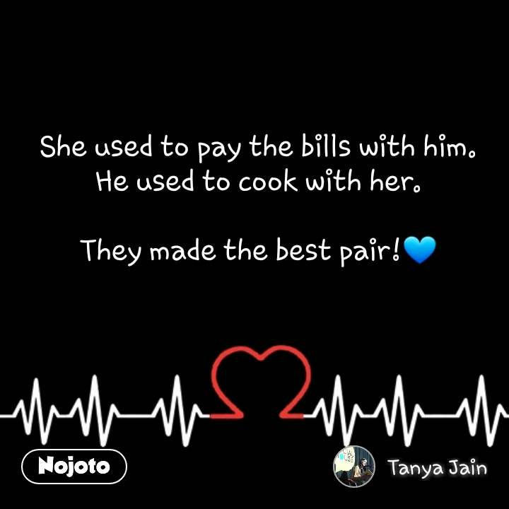 She used to pay the bills with him. He used to cook with her.  They made the best pair!💙 #NojotoQuote