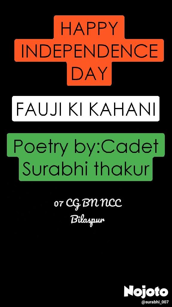 HAPPY INDEPENDENCE DAY HAPPY INDEPENDENCE DAY FAUJI KI KAHANI Poetry by:Cadet Surabhi thakur 07 CG BN NCC Bilaspur