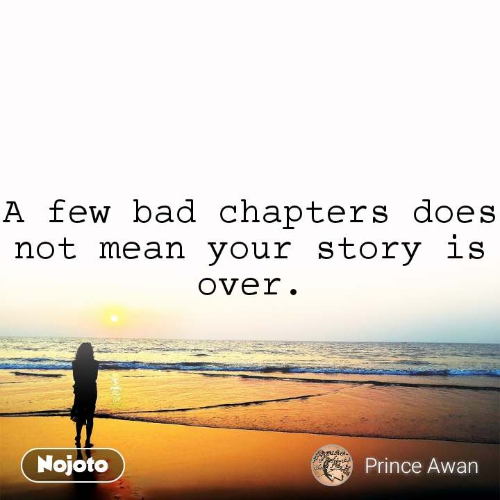 A few bad chapters does not mean your story is over.