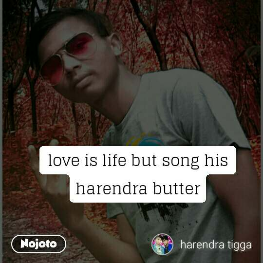 love is life but song his harendra butter