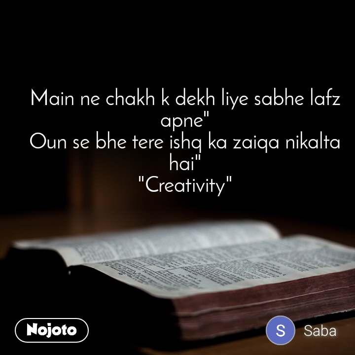"""Main ne chakh k dekh liye sabhe lafz apne"""" Oun se bhe tere ishq ka zaiqa nikalta hai"""" """"Creativity"""""""