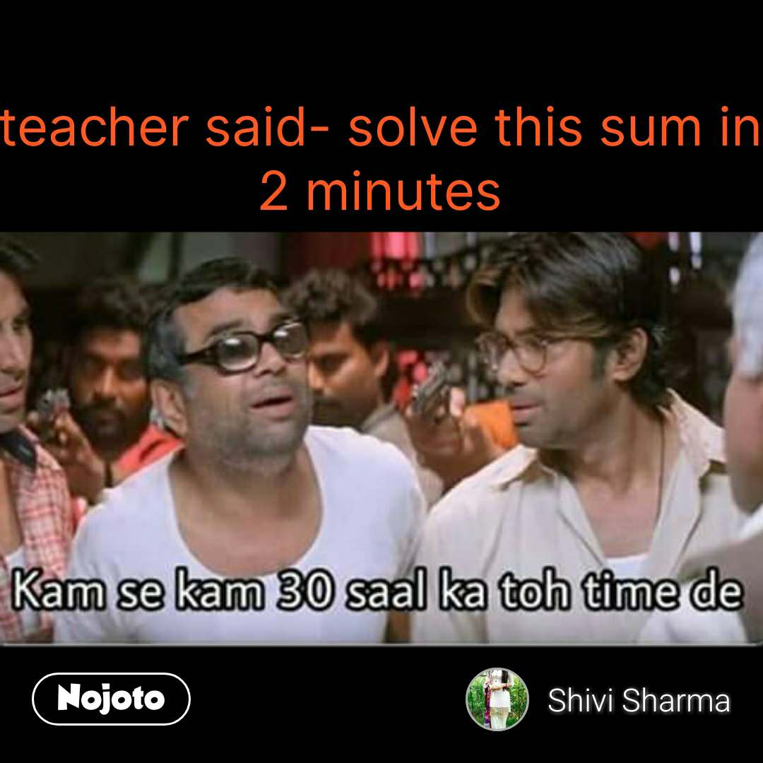 Paresh Rawal Says teacher said- solve this sum in 2 minutes    #NojotoQuote