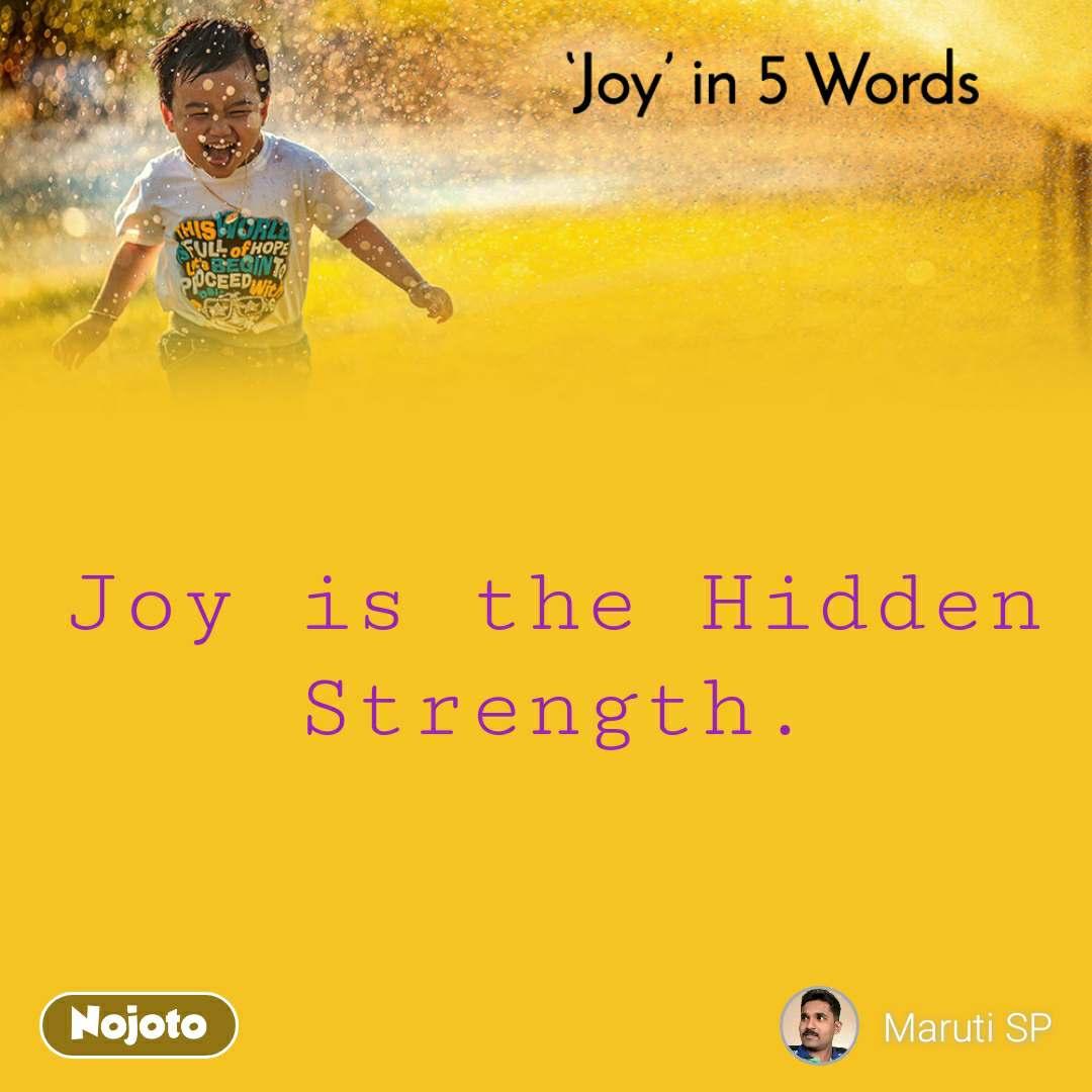 Joy in 5 Words  Joy is the Hidden Strength.