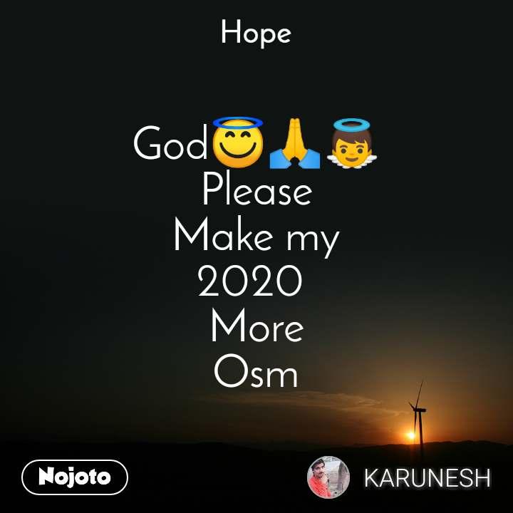Hope  God😇🙏👼 Please Make my 2020  More Osm