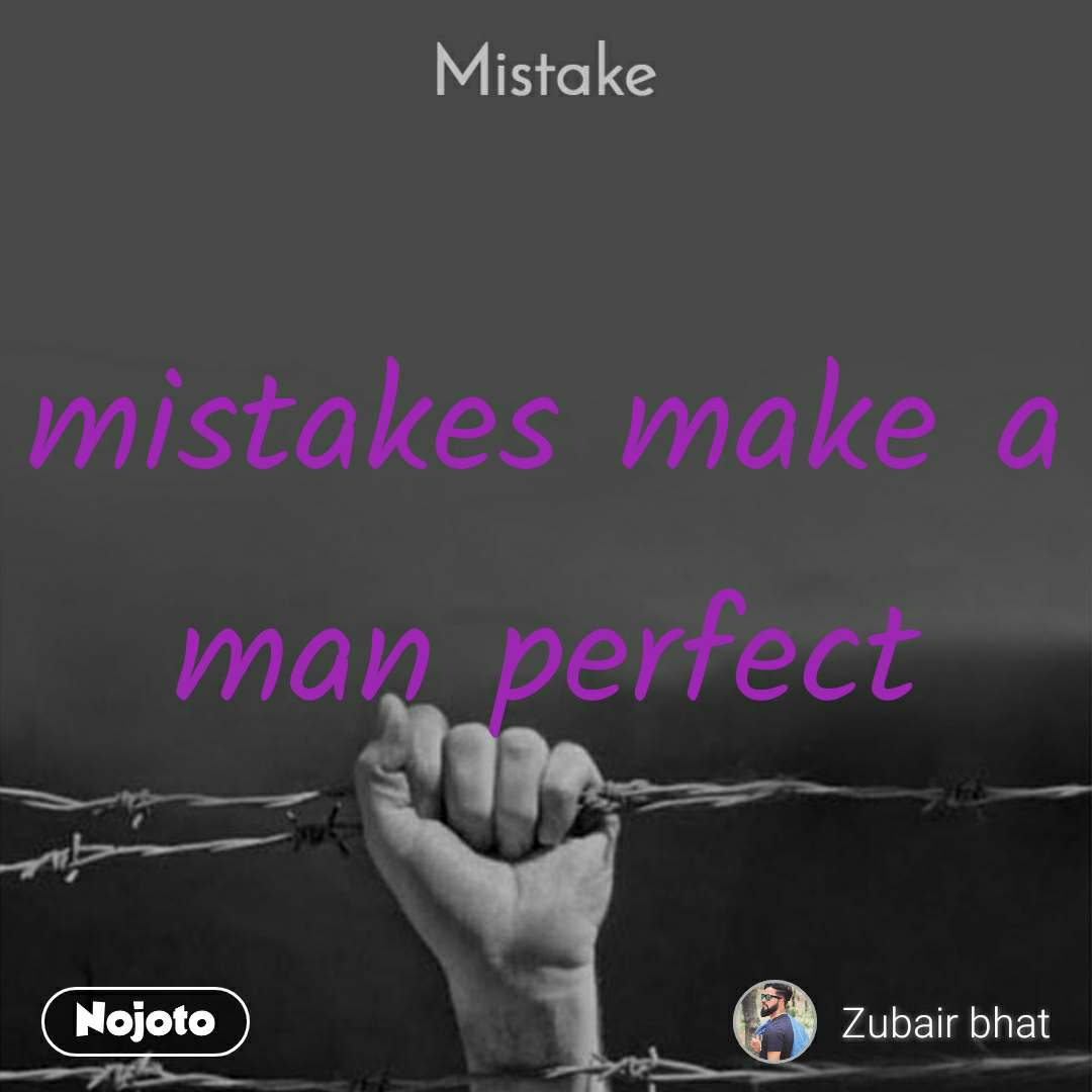Mistake mistakes make a man perfect
