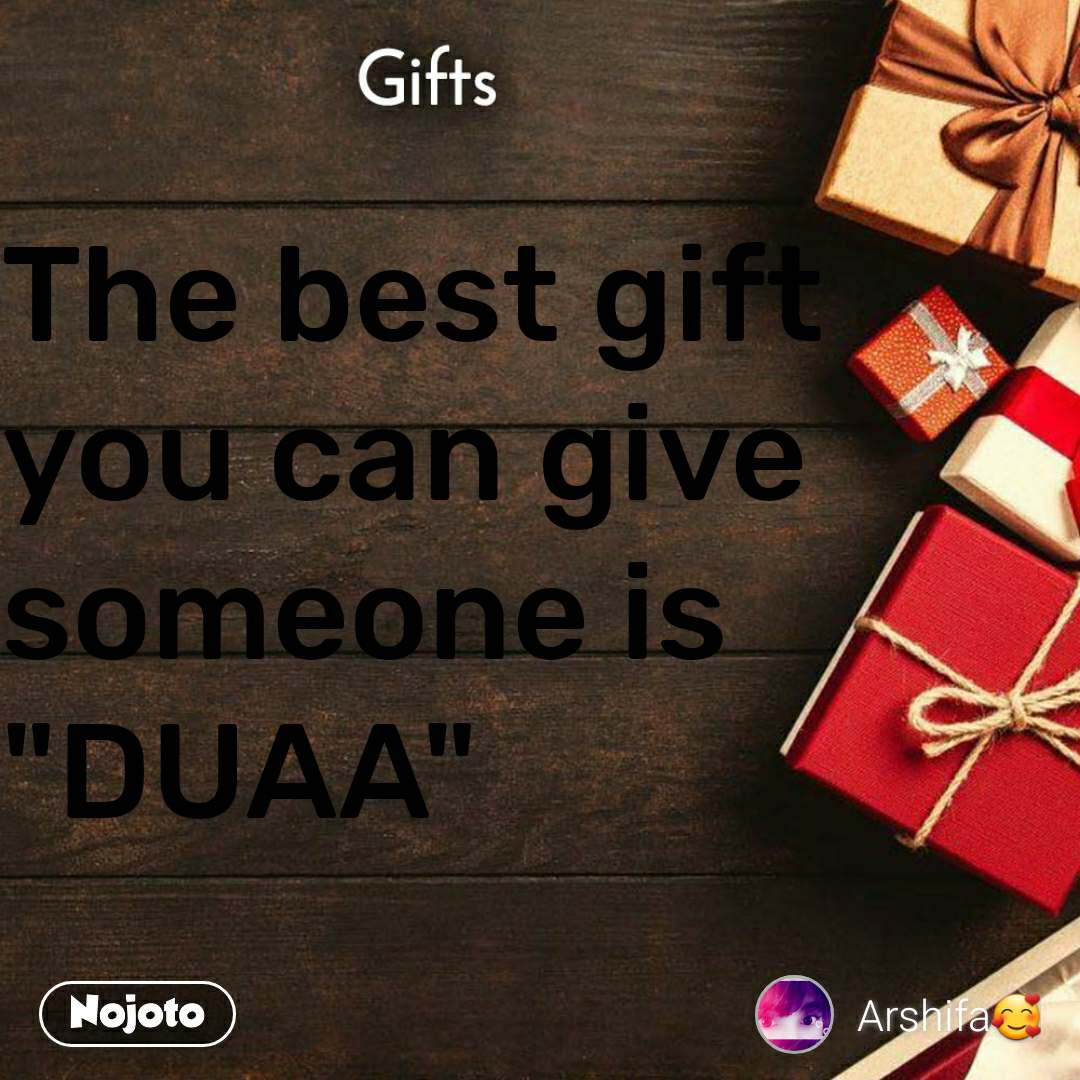 """Gifts The best gift you can give someone is """"DUAA"""""""
