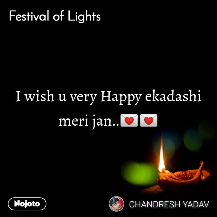 Festival of lights I wish u very Happy ekadashi meri jan..💌💌