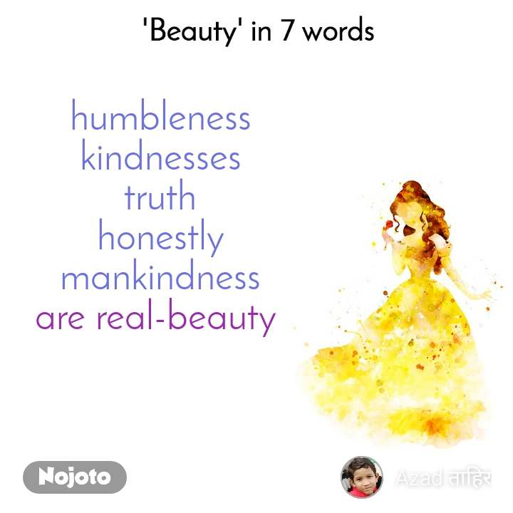 Beauty in 7 Words  humbleness kindnesses truth honestly mankindness are real-beauty