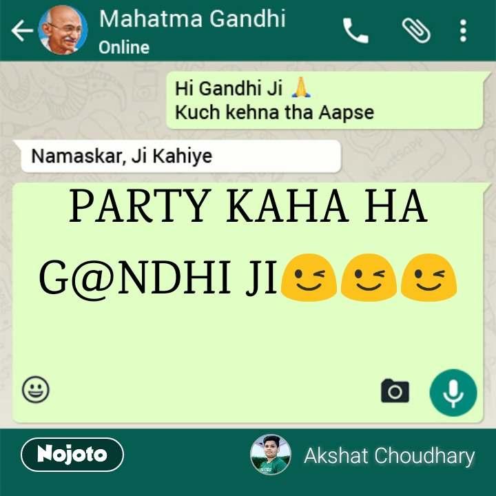 Mahatma Gandhi PARTY KAHA HA G@NDHI JI😉😉😉