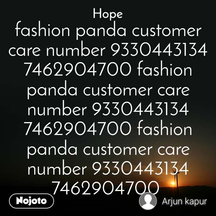 Hope  fashion panda customer care number 9330443134 7462904700 fashion panda customer care number 9330443134 7462904700 fashion panda customer care number 9330443134 7462904700