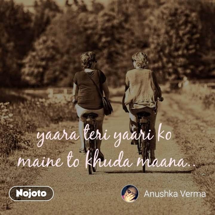 yaara teri yaari ko  maine to khuda maana..