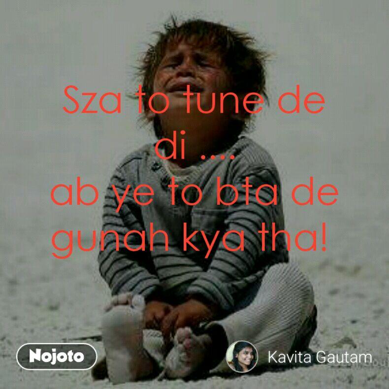 Sza to tune de di .... ab ye to bta de gunah kya tha!