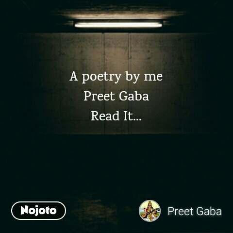A poetry by me Preet Gaba Read It...