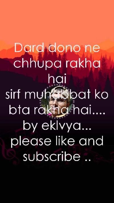 Dard dono ne chhupa rakha hai sirf muhabbat ko bta rakha hai.... by eklvya... please like and subscribe ..