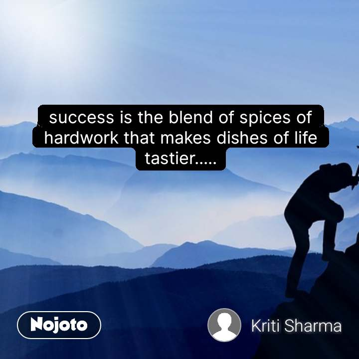 success is the blend of spices of hardwork that makes dishes of life tastier..... #NojotoQuote