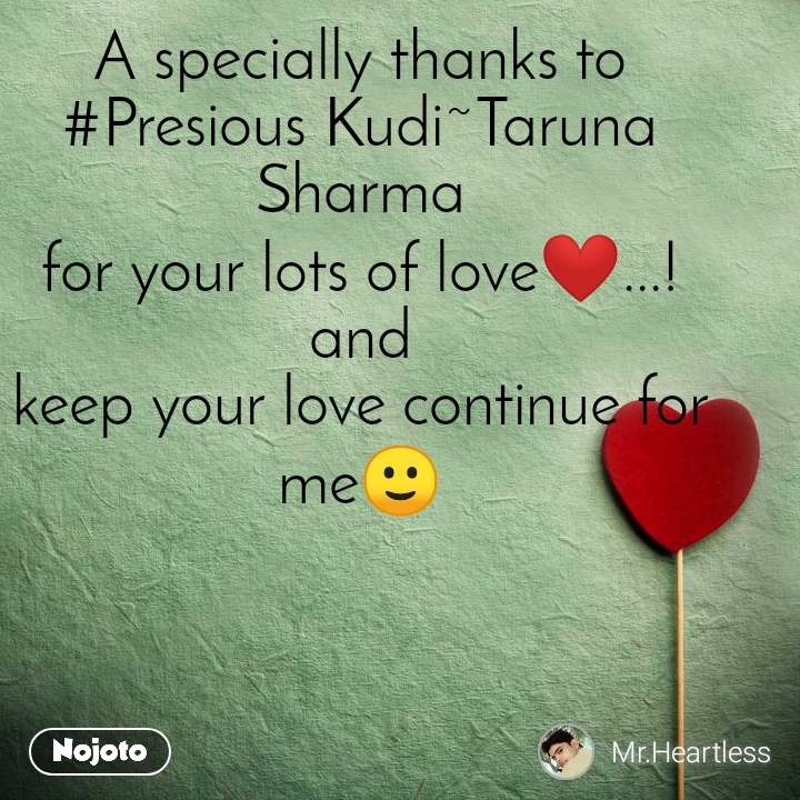 A specially thanks to #Presious Kudi~Taruna                Sharma for your lots of love❤...! and keep your love continue for          me🙂