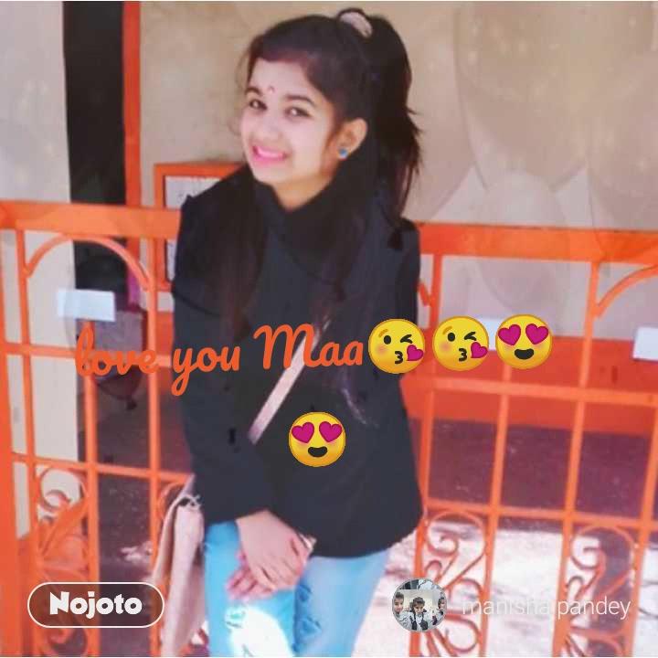 love you Maa😘😘😍😍
