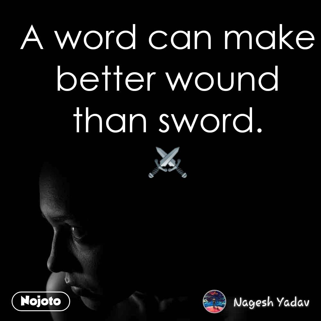 A word can make better wound than sword. ⚔