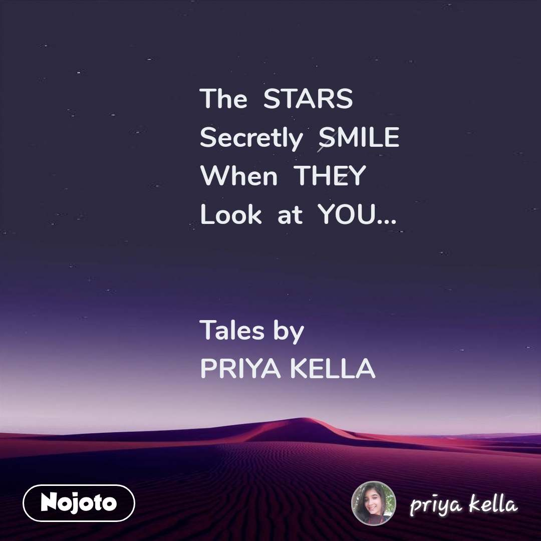 The  STARS  Secretly  SMILE  When  THEY Look  at  YOU...   Tales by  PRIYA KELLA
