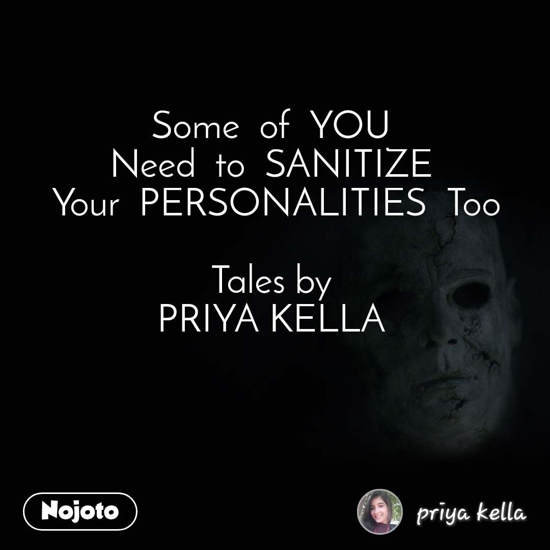 Some  of  YOU  Need  to  SANITIZE  Your  PERSONALITIES  Too  Tales by  PRIYA KELLA
