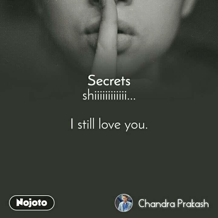Secrets shiiiiiiiiiiii...  I still love you.