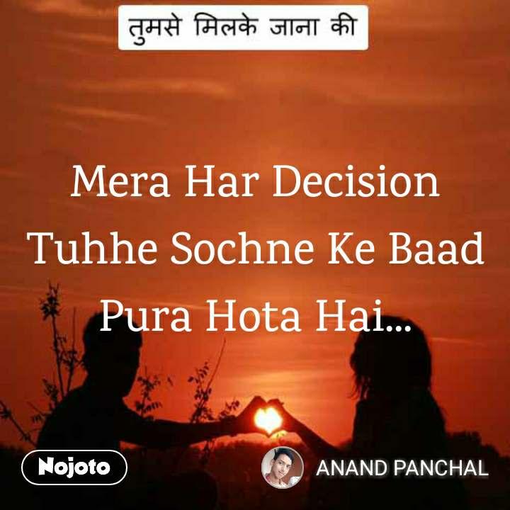 तुमसे मिलके जाना की Mera Har Decision Tuhhe Sochne Ke Baad Pura Hota Hai...