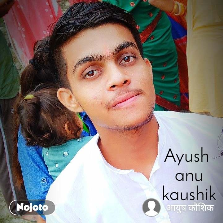 Ayush  anu kaushik
