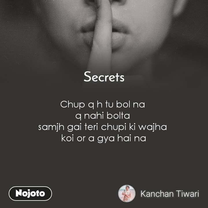 Secrets     Chup q h tu bol na  q nahi bolta  samjh gai teri chupi ki wajha  koi or a gya hai na