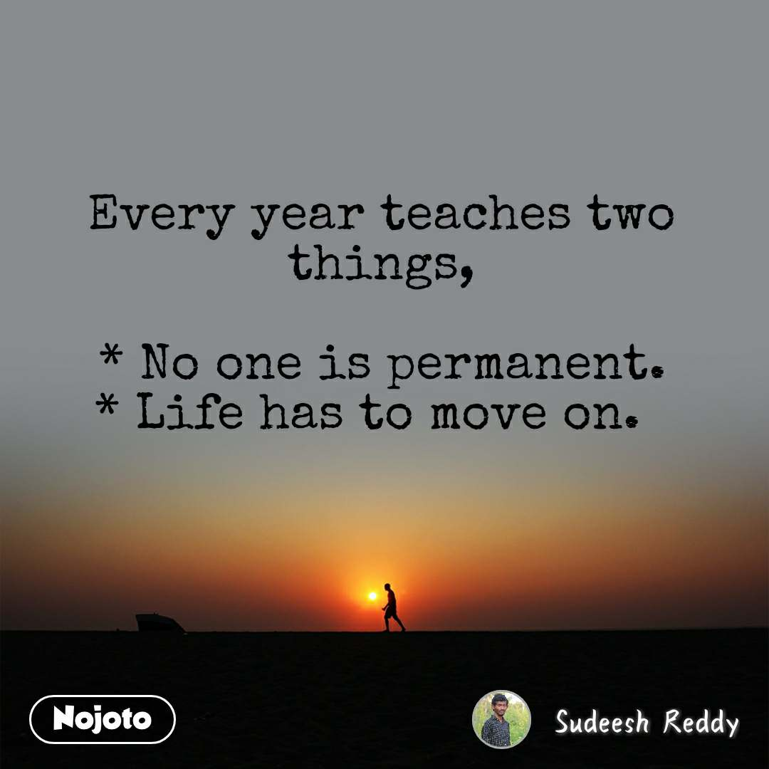 Every Year Teaches Two Things No One Is Perman Nojoto