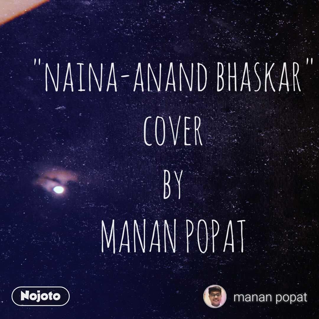 """""""naina-anand bhaskar"""" cover by MANAN POPAT"""