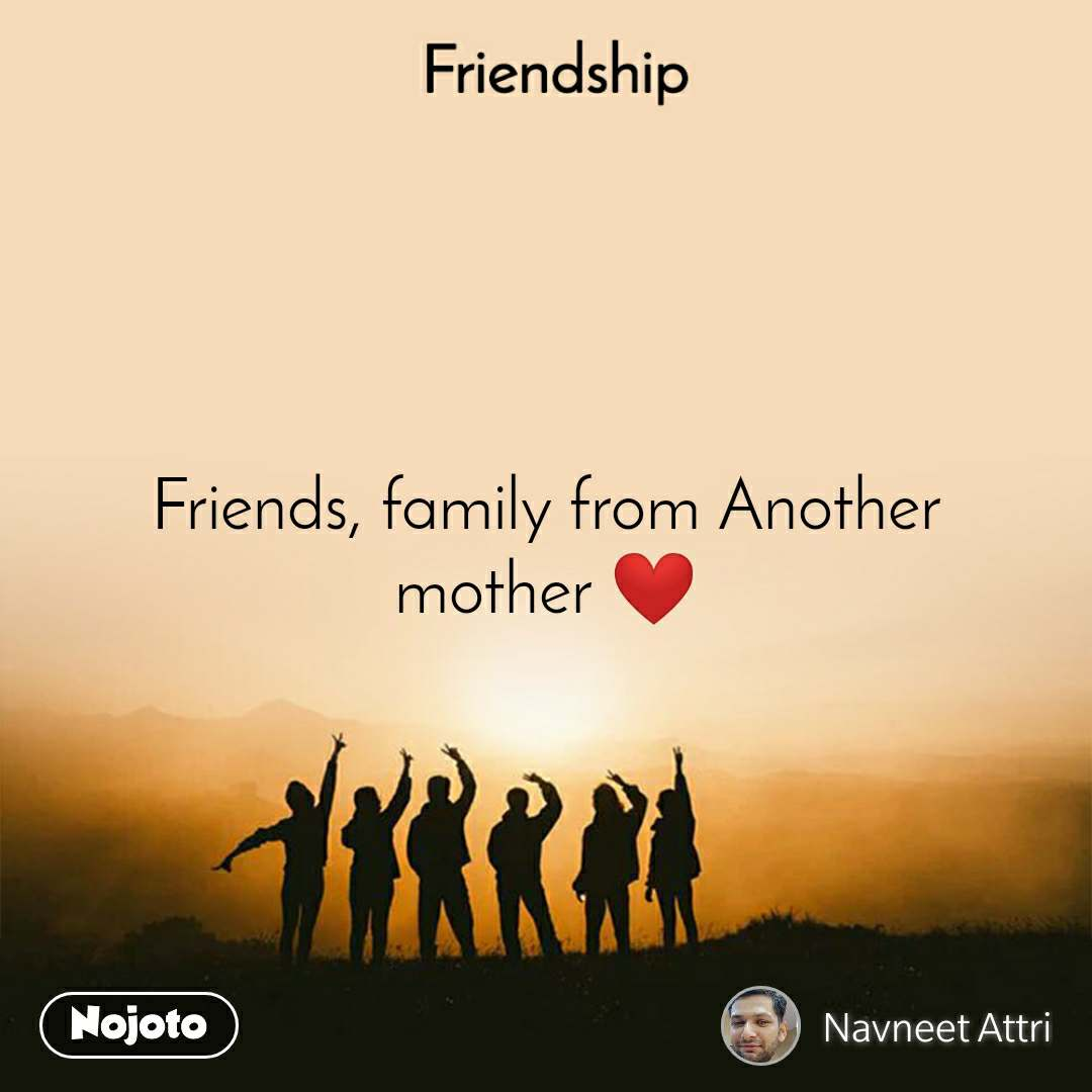 Friendship Friends, family from Another mother ❤️