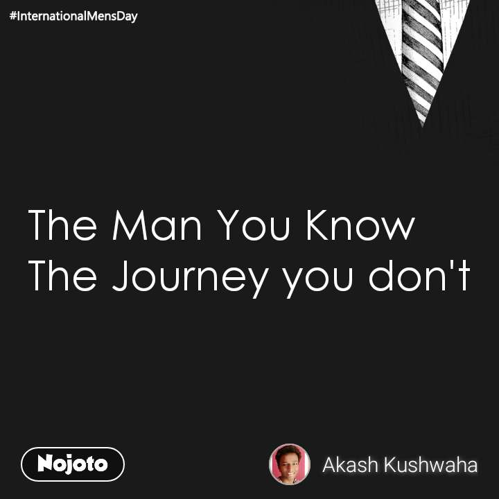 The Man You Know  The Journey you don't