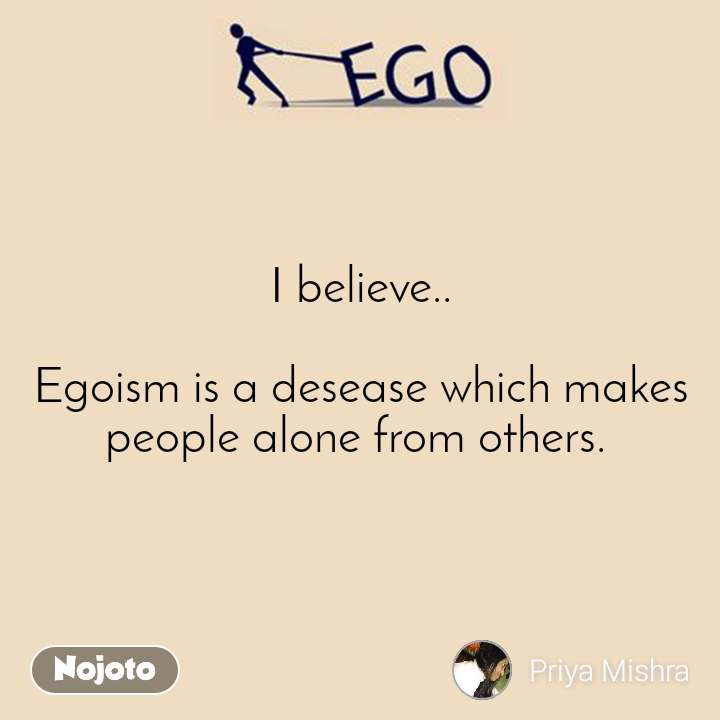 ego i believe egoism is a desease which makes p english quotes