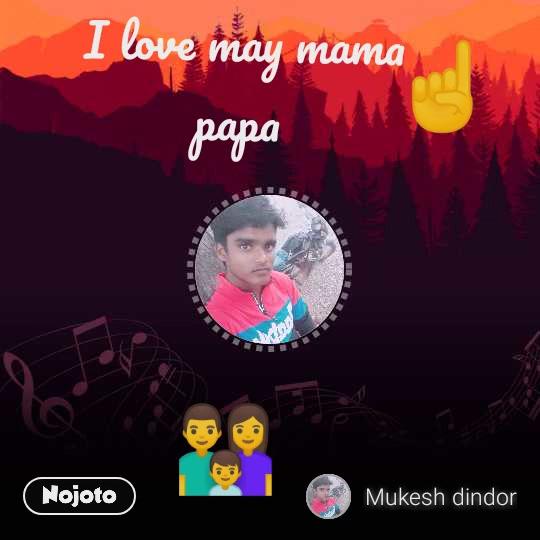 ☝ 👪  I love may mama papa