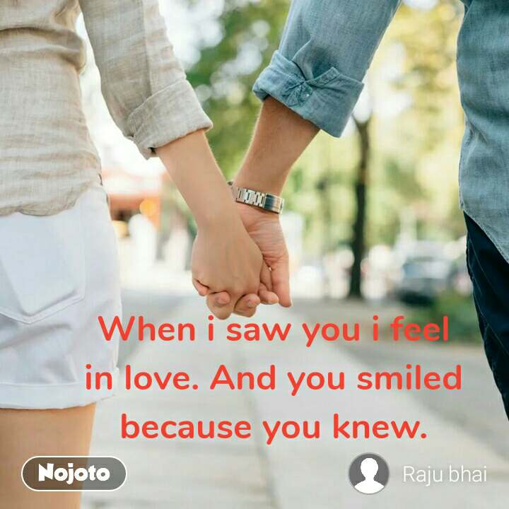 When i saw you i feel in love. And you smiled because you knew.
