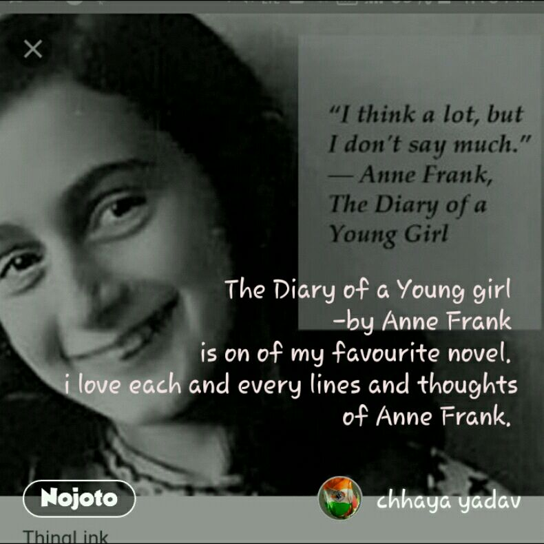 The Diary of a Young girl  -by Anne Frank  is on of my favourite novel.  i love each and every lines and thoughts of Anne Frank.