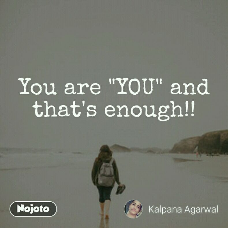 "You are ""YOU"" and that's enough!!"