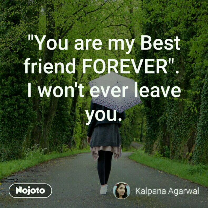 """""""You are my Best friend FOREVER"""".  I won't ever leave you."""