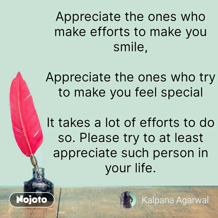 Hindi shayari quotes Appreciate the ones who make efforts to make you smile,  Appreciate the ones who try to make you feel special  It takes a lot of efforts to do so. Please try to at least appreciate such person in your life. #NojotoQuote