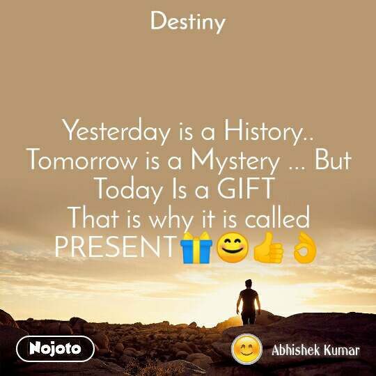 Destiny Yesterday is a History.. Tomorrow is a Mystery ... But Today Is a GIFT  That is why it is called PRESENT�😊�👌