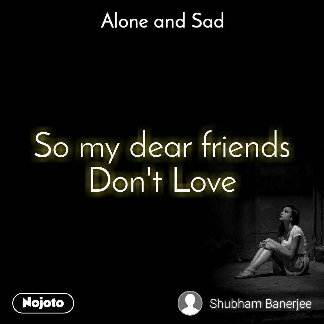 So my dear friends Don't Love