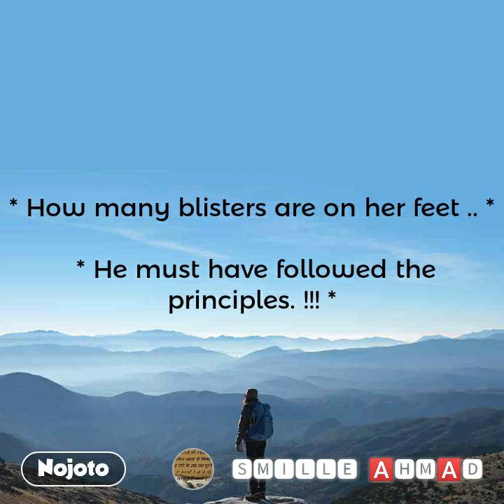 * How many blisters are on her feet .. *   * He must have followed the principles. !!! *