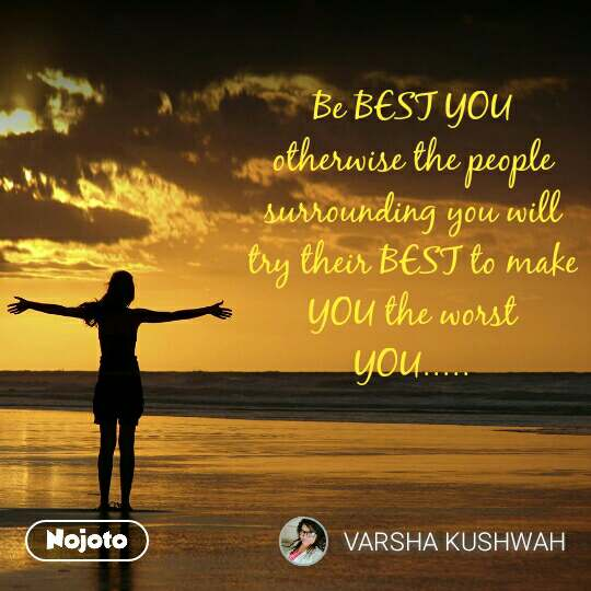 Be BEST YOU otherwise the people surrounding you will try their BEST to make YOU the worst YOU..... #NojotoQuote