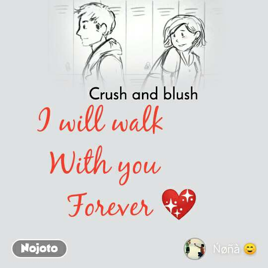Crush and blush I will walk  With you         Forever 💖
