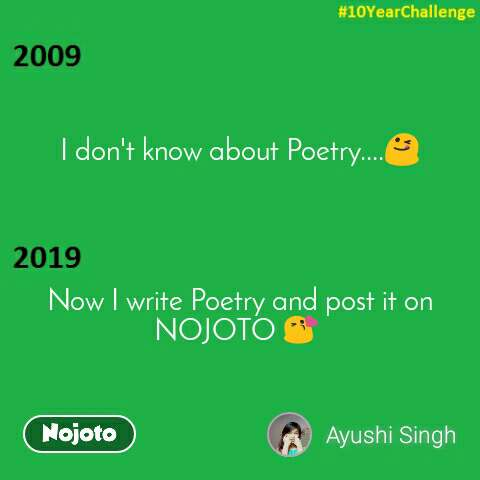 I don't know about Poetry....😋     Now I write Poetry and post it on NOJOTO 😘