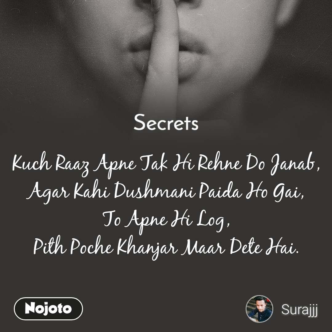 Secrets Kuch Raaz Apne Tak Hi Rehne Do Janab, Agar Kahi Dushmani Paida Ho Gai, To Apne Hi Log, Pith Poche Khanjar Maar Dete Hai.