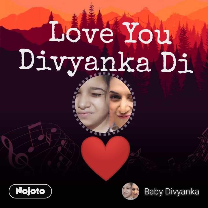 Love You Divyanka Di  ❤