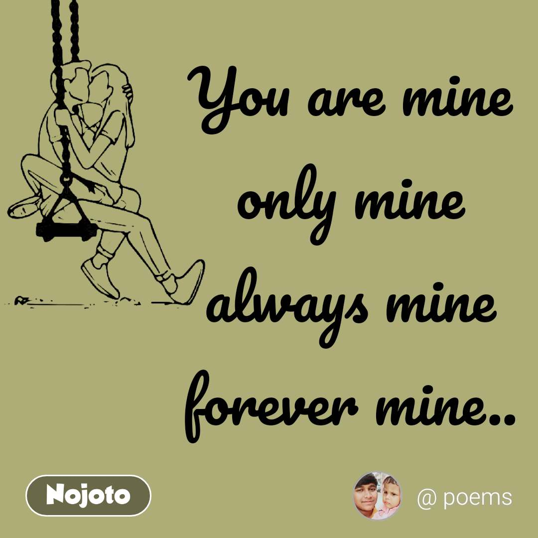 Mine be quotes you will forever Forever Quotes