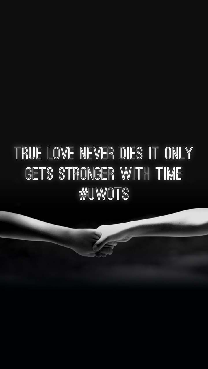 True Love Never Dies It Only Gets Stronger With Time #uwots